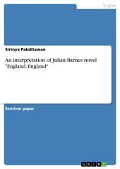 "An interpretation of Julian Barnes novel ""England, England"""