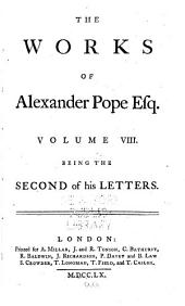 The Works of Alexander Pope, Esq: In Nine Volumes Complete, with His Last Corrections, Additions, and Improvements, as They Were Delivered to the Editor a Little Before His Death, Together with the Commentary and Notes of Mr. Warburton, Volume 8