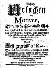 Wichtige Ursachen und Motiven, warumb die Königliche Maj. von Engeland in einer Adresse zu ersuchen, dass ... die verwitwete Chur-Fürstin und der Chur-Printz von Hannover nacher Engeland invitiret werden mögen, wie auch ... Raisons, warumb der praetendirte Printz von Wallis und ... andere ... des hohen Verrahts schuldig seyn ... Aus dem Englischen ins Teutsch versetzet. [By John Toland.]