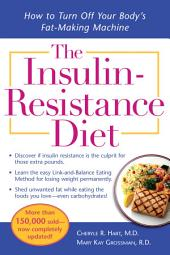The Insulin-Resistance Diet--Revised and Updated: How to Turn Off Your Body's Fat-Making Machine, Edition 2