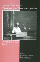 Islamic Education, Diversity and National Identity: Dini Madaris in India Post 9/11