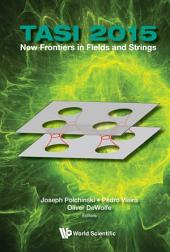 New Frontiers in Fields and Strings: TASI 2015Proceedings of the 2015 Theoretical Advanced Study Institute in Elementary Particle Physics