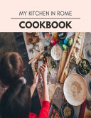 My Kitchen In Rome Cookbook