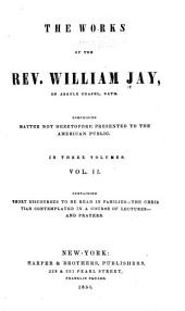 The Works of the Rev. William Jay: Short discourses to be read in families. The Christian contemplated in a course of lectures. Prayers