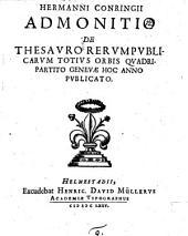 Hermanni Conringii Admonitio de Thesavro Rervmpvblicarvm totivs Orbis qvadripartito Genevae hoc anno pvblicato