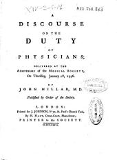 A Discourse on the Duty of Physicians: Delivered at the Anniversary of the Medical Society on Thursday, January 18, 1776