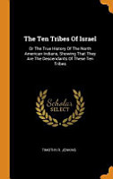 The Ten Tribes of Israel  Or the True History of the North American Indians  Showing That They Are the Descendants of These Ten Tribes PDF
