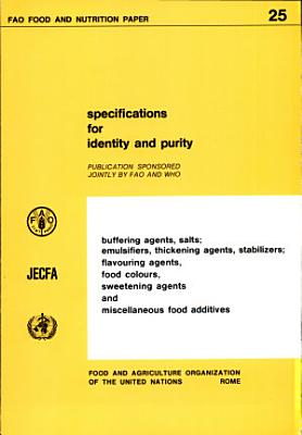 Specifications for Identity and Purity of Buffering Agents  Salts  Emulsifiers  Thickening Agents  Stabilizers  Flavouring Agents  Food Colours  Sweetening Agents  and Miscellaneous Food Additives