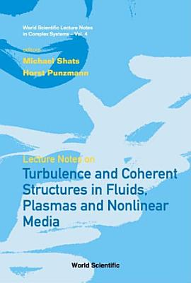 Lecture Notes on Turbulence and Coherent Structures in Fluids  Plasmas and Nonlinear Media PDF