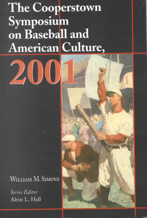 The Cooperstown Symposium on Baseball and American Culture  2001 PDF