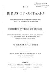 The Birds of Ontario: Being a Concise Account of Every Species of Bird Known to Have Been Found in Ontario, with a Description of Their Nests and Eggs, and Instructions for Collecting Birds and Preparing and Preserving Skins, Also Directions how to Form a Collection of Eggs