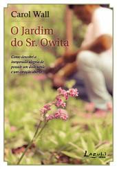 O jardim do Sr. Owita: Como descobri a inesperada alegria de possuir um dedo verde e um coração aberto