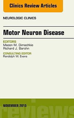 Motor Neuron Disease An Issue Of Neurologic Clinics