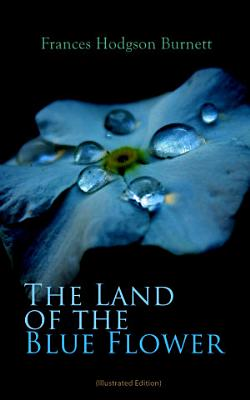 The Land of the Blue Flower  Illustrated Edition  PDF