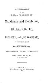 A Treatise on the Legal Remedies of Mandamus and Prohibition, Habeas Corpus, Certiorari, and Quo Warranto