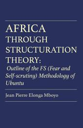 Africa Through Structuration Theory: Outline of the FS (Fear and Self-scrutiny) Methodology of Ubuntu