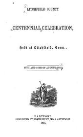 Litchfield County centennial celebration held at Litchfield, Conn., 13th and 14th of August, 1851