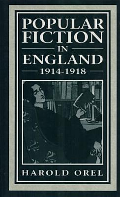 Popular Fiction in England  1914 1918 PDF