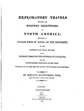 Exploratory Travels Through the Western Territories of North America: Comprising a Voyage from St. Louis, on the Mississippi, to the Source of that River, and a Journey Through the Interior of Louisiana, and the North-eastern Provinces of New Spain. Performed in the Years 1805, 1806, 1807, by Order of the Government of the United States