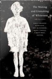 The Making and Unmaking of Whiteness