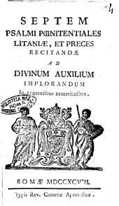 Septem psalmi poenitentiales litaniae, et preces recitandae ad divinum auxilium implorandum in praesentibus necessitatibus