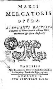 Marii Mercatoris Opera. Stephanus Baluzius Tutelensis ad fidem veterum codicum mss. emendavit & notis illustravit