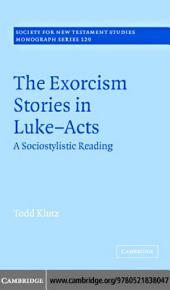 The Exorcism Stories in Luke-Acts: A Sociostylistic Reading