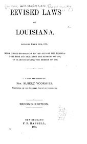 Revised Laws of Louisiana, Approved March 14th, 1870: With Copious References to the Acts of the Legislature from and Including the Sessions of 1870, Up to and Including the Session of 1882
