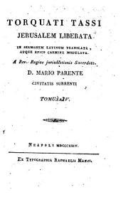 Torquati Tassi Jerusalem liberata in sermonem latinum translata, atque epico carmin e sic modulata a Rev. Regiae jurisdictionis Sacerdote D. Mario Parente civitatis Surrenti. Tomus 1. [-4.]: 4