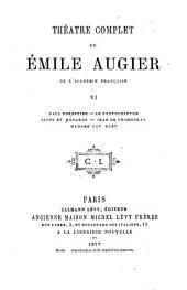 Théâtre complet de Emile Augier: VI, Volume1