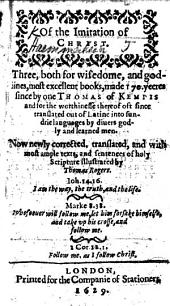 Of the Imitation of Christ ... Now newlie corrected, translated, and ... illustrated by Thomas Rogers