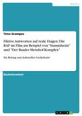 """Fiktive Antworten auf reale Fragen: Die RAF im Film am Beispiel von """"Stammheim"""" und """"Der Baader-Meinhof-Komplex"""": Ein Beitrag zum kulturellen Gedächtnis?"""