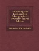 Anleitung Zur Lateinischen Palaeographie   Primary Source Edition PDF