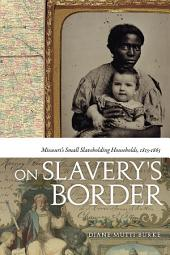 On Slavery's Border: Missouri's Small Slaveholding Households, 1815-1865