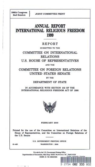 Annual Report  International Religious Freedom 1999  Report Submitted to the Committee on International Relations  U S  House of Representatives and the Committee on Foreign Relations  United States Senate by the Department of State in Accordance with Section 102 of the International Religious Freedom Act of 1998 PDF
