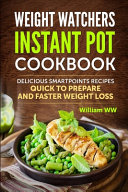 WEIGHT WATCHERS INSTANT POT COOKBOOK Delicious Smartpoints Recipes  Quick To Prepare and Faster Weight Loss