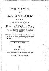 Traité De La Nature Et Du Gouvernement De L'Église, Tel que Jesus-Christ l'a prescrit lui-même: Volume3