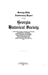 Seventy-fifth Anniversary Report of the Georgia Historical Society, Containing Annual Reports of Officers, Anniversary Addresses, Bibliography of the Society, List of Officers and Members, Constitution and By-law, Acts of Incorporation, Miss Telfair's Trust Deed, Extract from the Telfar Will, Etc