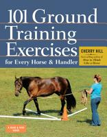101 Ground Training Exercises for Every Horse   Handler PDF