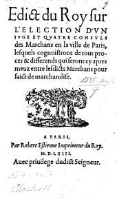 Edict du Roy sur l'Election d'un Juge et quatre Consuls des Marchans en la ville de Paris, etc. (Novembre, 1563.).