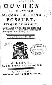 Oeuvres de messire Jacques-Benigne Bossuet, evéque de Meaux ...: tome douzième
