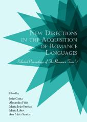 New Directions in the Acquisition of Romance Languages: Selected Proceedings of The Romance Turn V