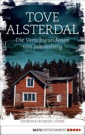 Die Verschwundenen von Jakobsberg: Kriminalroman
