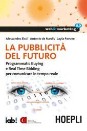 La pubblicità del futuro: Programmatic Buying e Real Time Bidding per comunicare in tempo reale