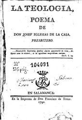 La Teologia: poema de don Josef Iglesias de la Casa ...