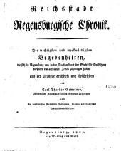 Reichsstadt Regensburgische Chronik: die wichtigsten und merkwürdigsten Begebenheiten, die sich in Regensburg und in der Nachbarschaft ... zugetragen haben ..... I-IV