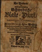Der probierte, und nicht gut befundene schwedische Blaue-Dunst, welcher durch das Schreiben aus Stockholm de dato den 16. Decembr. 1674 denen löbl. des H. Röm. Reichs zu Regenspurg versambleten Ständen, und hochansehnlichen Herren Bottschafftern mit vermeintlichen Annehmlichkeiten hat wollen vor die Augen gezogen werden