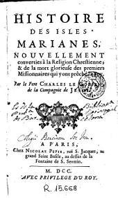 Histoire des isles Marianes, nouvellement converties à la religion chrestienne: & de la mort glorieuse des premiers missionnaires qui y ont prêché la foy