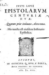 Iusti LipsI Epistolarum centuriæ duæ: quarum prior innouata, altera noua. His iuncta est eiusdem Institutio epistolica