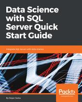 Data Science with SQL Server Quick Start Guide: Integrate SQL Server with data science